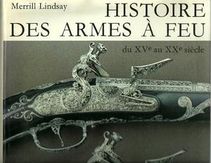 The book Histoire des armes a feu by Lindsay, 280 pages. Price 40 euro